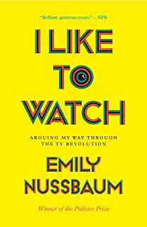I Like to Watch: Arguing My Way Through the TV Revolution (English Edition)