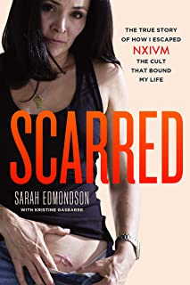 Scarred: The True Story of How I Escaped NXIVM, the Cult Tha