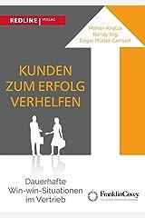 Kunden zum Erfolg verhelfen: Dauerhafte Win-win-Situationen im Vertrieb (German Edition) Kindle Edition