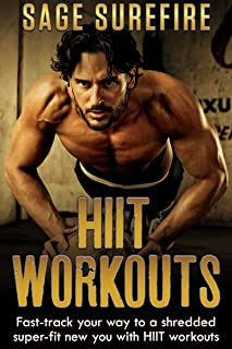 HIIT Workouts: Get HIIT Fit - Fast-track Your Way To A Shredded Super-fit New You With HIIT Workouts (HIIT training, high intensity interval training)