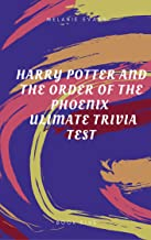 Harry Potter and The Order of the Phoenix Ultimate Trivia Test (Harry Potter Ultimate Trivia Book 5)
