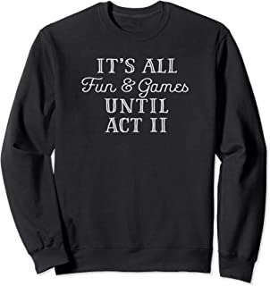 It's All Fun and Games Until Act 2 Theatre Nerd Theater Gift Sweatshirt