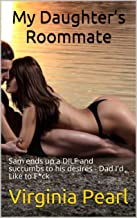 My Daughter's Roommate : Sam ends up a DILF and succumbs to his desires - Dad I'd Like to F*ck (Pleasure at the Cove Book 2)