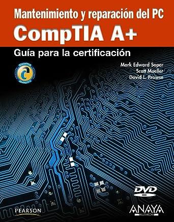 Mantenimiento y reparacion del PC / CompTIA A+ Cert Guide: Guia para la certificacion CompTIA