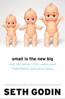 Small is the New Big: And Other (Little) Ideas That Change Everything: And 183 Other Riffs, Rants, and Remarkable Business...