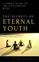 The Secrets of Eternal Youth: A Simple Guide to The Five Tibetan Rites