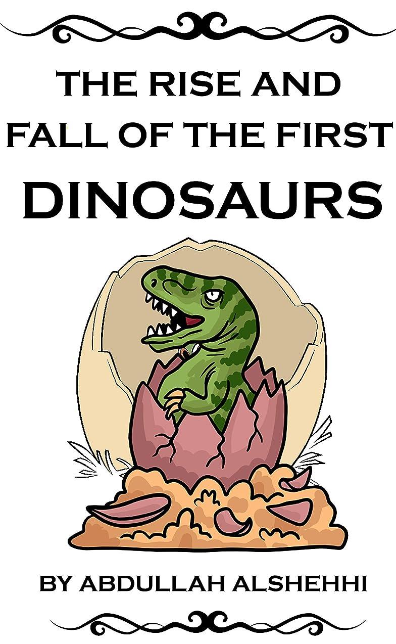 ペンフレンド層疼痛dinosaurs : The Rise And Fall Of The First Dinosaurs (English Edition)