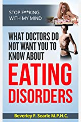 Stop F**king With My Mind: What Doctors Do Not Want You To Know About Eating Disorders Kindle Edition