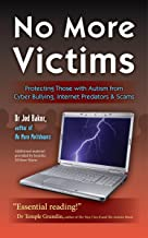 No More Victims: Protecting Those with Autism from Cyber Bullying, Internet Predators & ...