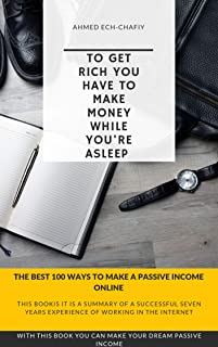 100 Ways to make a passive income up to $200 a day all the easy or the hard ways to make money online : The guide For your dream passive income (internet money Book 1)