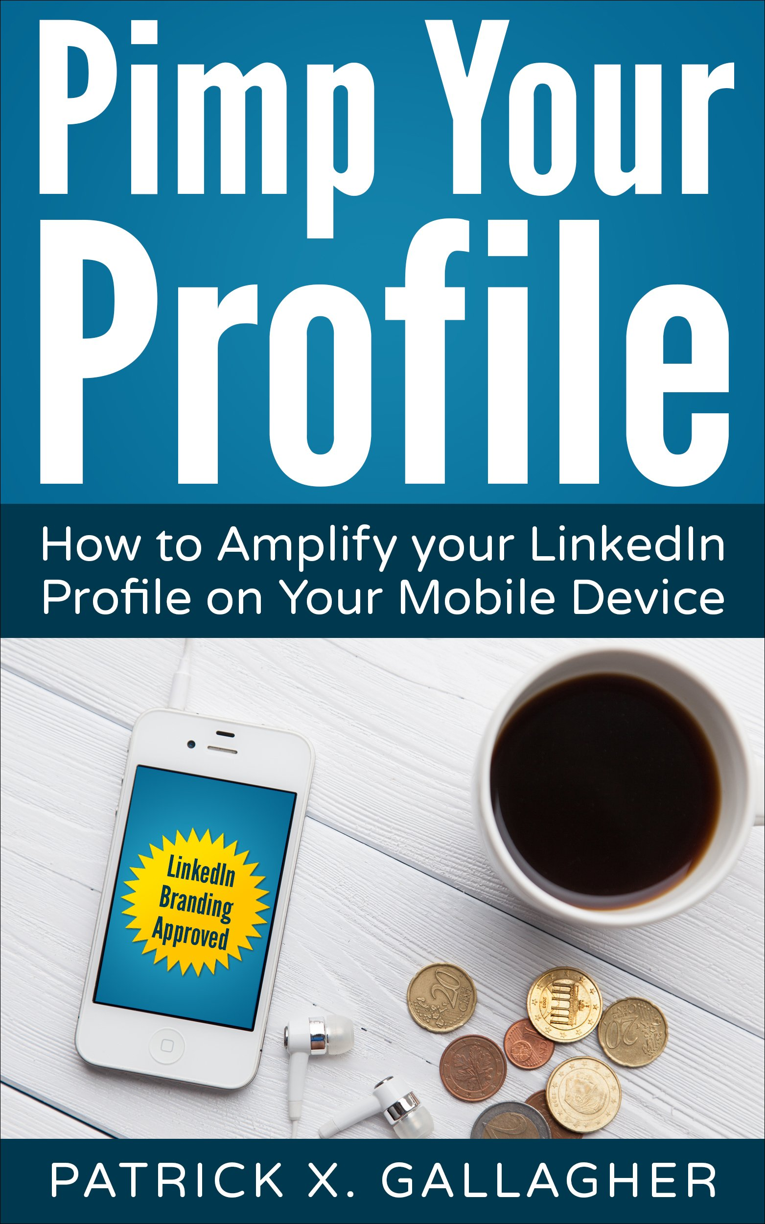 Pimp Your Profile: How to Amplify your LinkedIn Profile on your Mobile Device