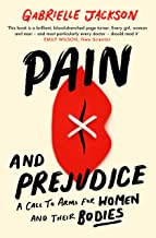 Pain and Prejudice: A call to arms for women and their bodies (English Edition)