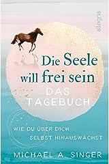 Die Seele will frei sein - Das Tagebuch: Wie du über dich selbst hinauswächst (German Edition) Kindle Edition