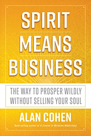Spirit Means Business: The Way to Prosper Wildly without Selling Your Soul (English Edition)