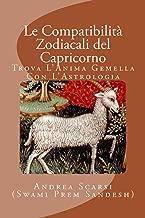 Le Compatibilità Zodiacali Del Capricorno: Trova L'Anima Gemella Con L'Astrologia (Italian Edition)