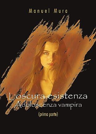 Loscura esistenza - Adolescenza vampira (prima parte)
