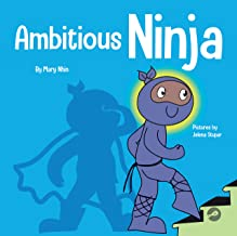 Ambitious Ninja: A Children's Book About Goal Setting (Ninja Life Hacks 45)