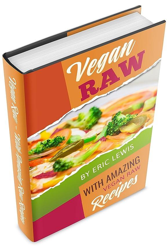 いろいろ勢い近所のVegan Raw: Eat Amazingly, Live Vibrantly With Quick & Easy Recipes For A Totally Rawesome Lifestyle (Vegan Raw, Raw Vegan, Vegan, Vegan Raw Diet, Vegan Diet) (English Edition)