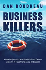 BUSINESS KILLERS: How Entrepreneurs and Small Business Owners Stay Out of Trouble And Focused on Success Kindle Edition