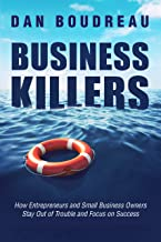 BUSINESS KILLERS: How Entrepreneurs Stay Out of Trouble And Focused on Success