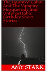 The Haunted Cabin And The Vampire Masquerade and Unforgettable Birthday Short Stories Kindle Edition