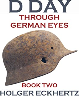D DAY Through German Eyes - Book Two - More hidden stories