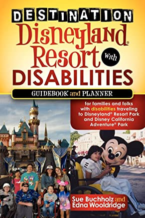 Destination Disneyland Resort with Disabilities: A Guidebook and Planner for Families and Folks with Disabilities Traveling to Disneyland Resort Park