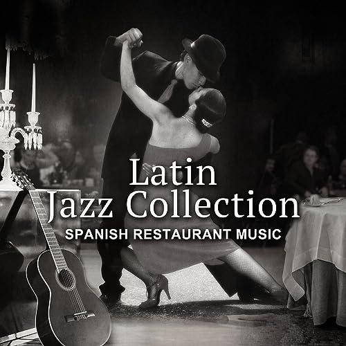 Latin Jazz Collection - Spanish Restaurant Music, Smooth