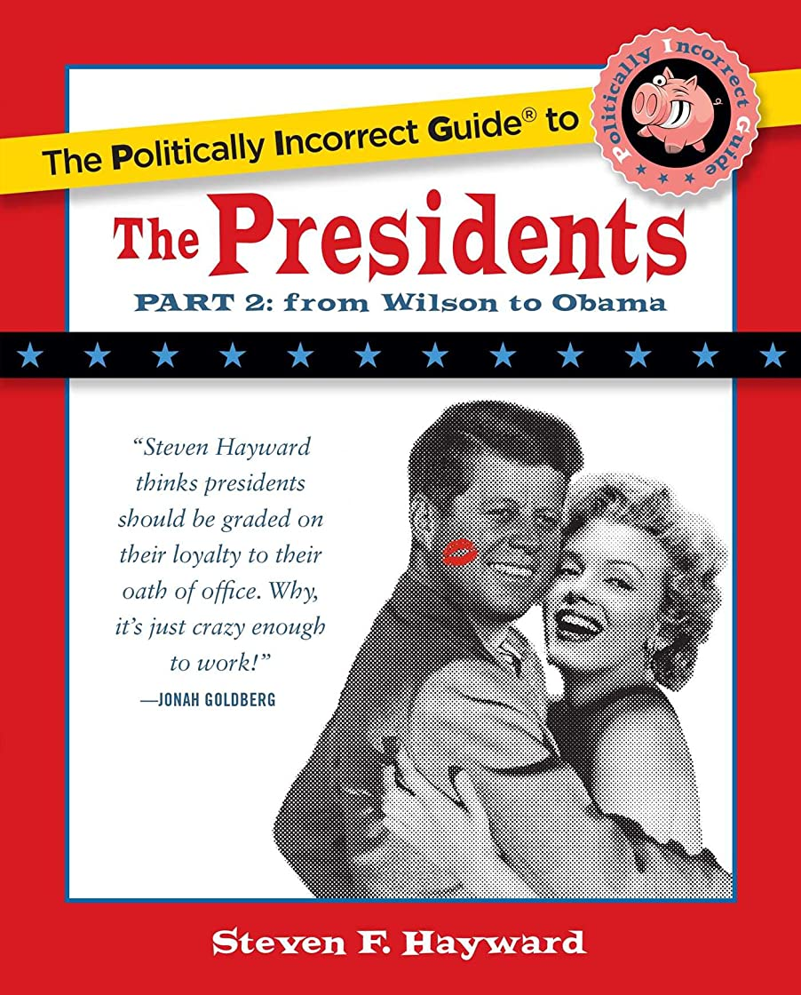 肌寒いプログラムしばしばThe Politically Incorrect Guide to the Presidents, Part 2: From Wilson to Obama (The Politically Incorrect Guides) (English Edition)