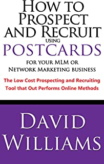 How to Prospect and Recruit using Postcards for your MLM or Network Marketing Business The Low cost Prospecting and Recruiting Tool that Out Performs Online Methods