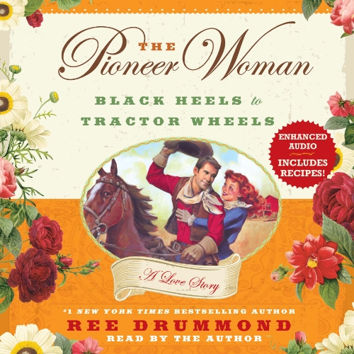 The Pioneer Woman: Black Heels to Tractor Wheels - A Love Story  By  cover art
