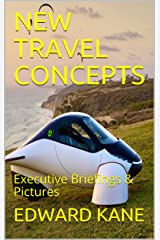 NEW TRAVEL CONCEPTS: Executive Briefings & Pictures Kindle Edition