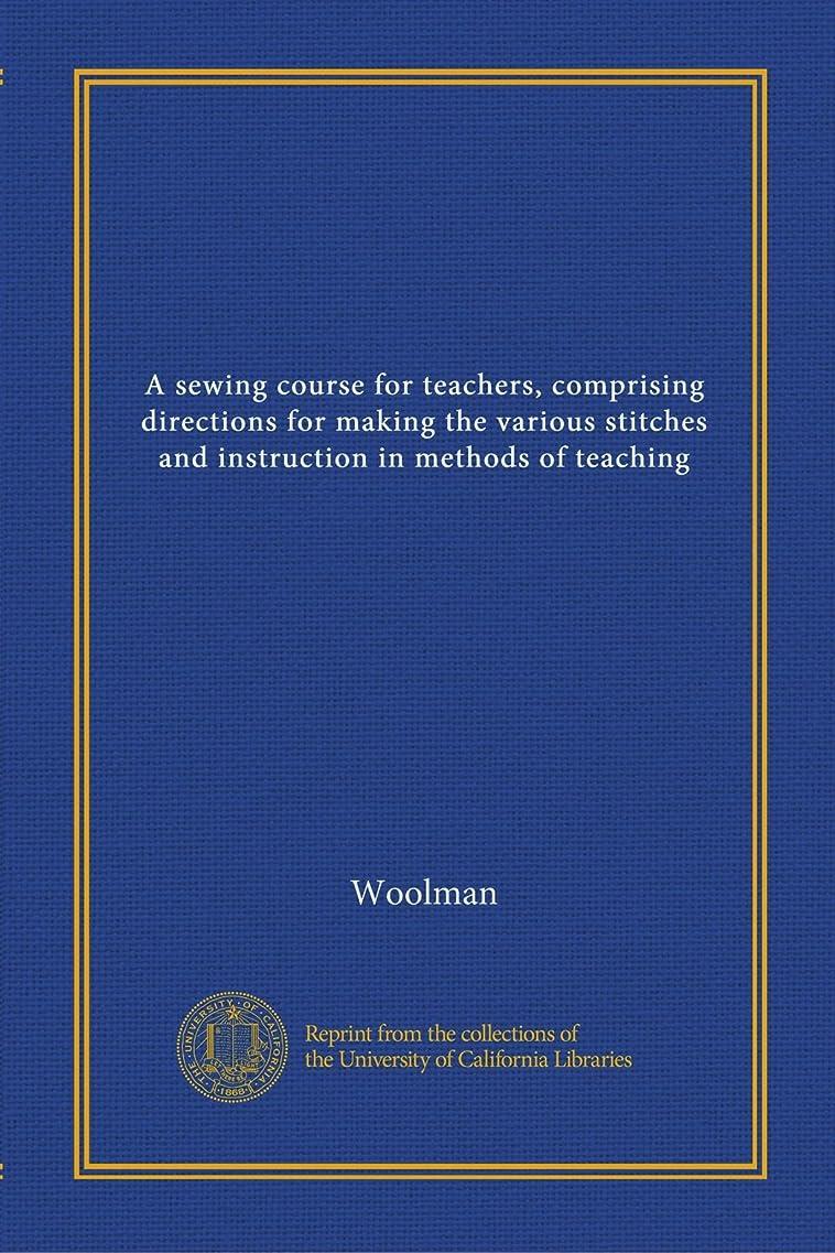 世辞手数料裁量A sewing course for teachers, comprising directions for making the various stitches and instruction in methods of teaching