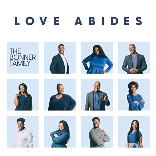 The Bonner Family - Love Abides 2019
