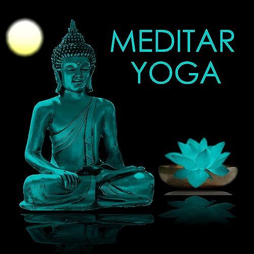 Meditar y Yoga - Musica para Ejercicios de Meditación y ...