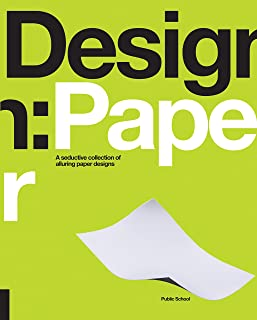 Design: Paper: A Seductive Collection of Alluring Paper Designs