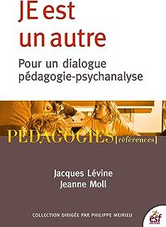 Je est un autre: Pour un dialogue pédagogie-psychanalyse (Pédagogies références) (French Edition)