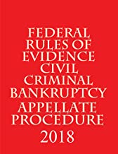2018 Federal Rules of Evidence, Civil, Criminal, Appellate and Bankruptcy Procedure: Combined