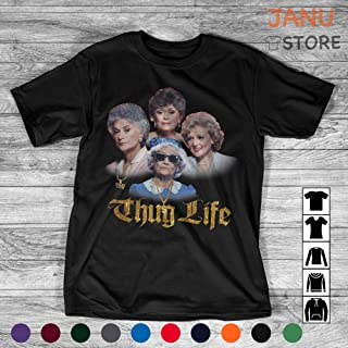 Thug Life The Golden Girl Funny T Shirt Sweetshirt Hoodie For Men Women Movie Lovers