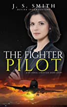 The Fighter Pilot: A Fictional Christian Short Story (Divine Intervention Series Book 7)