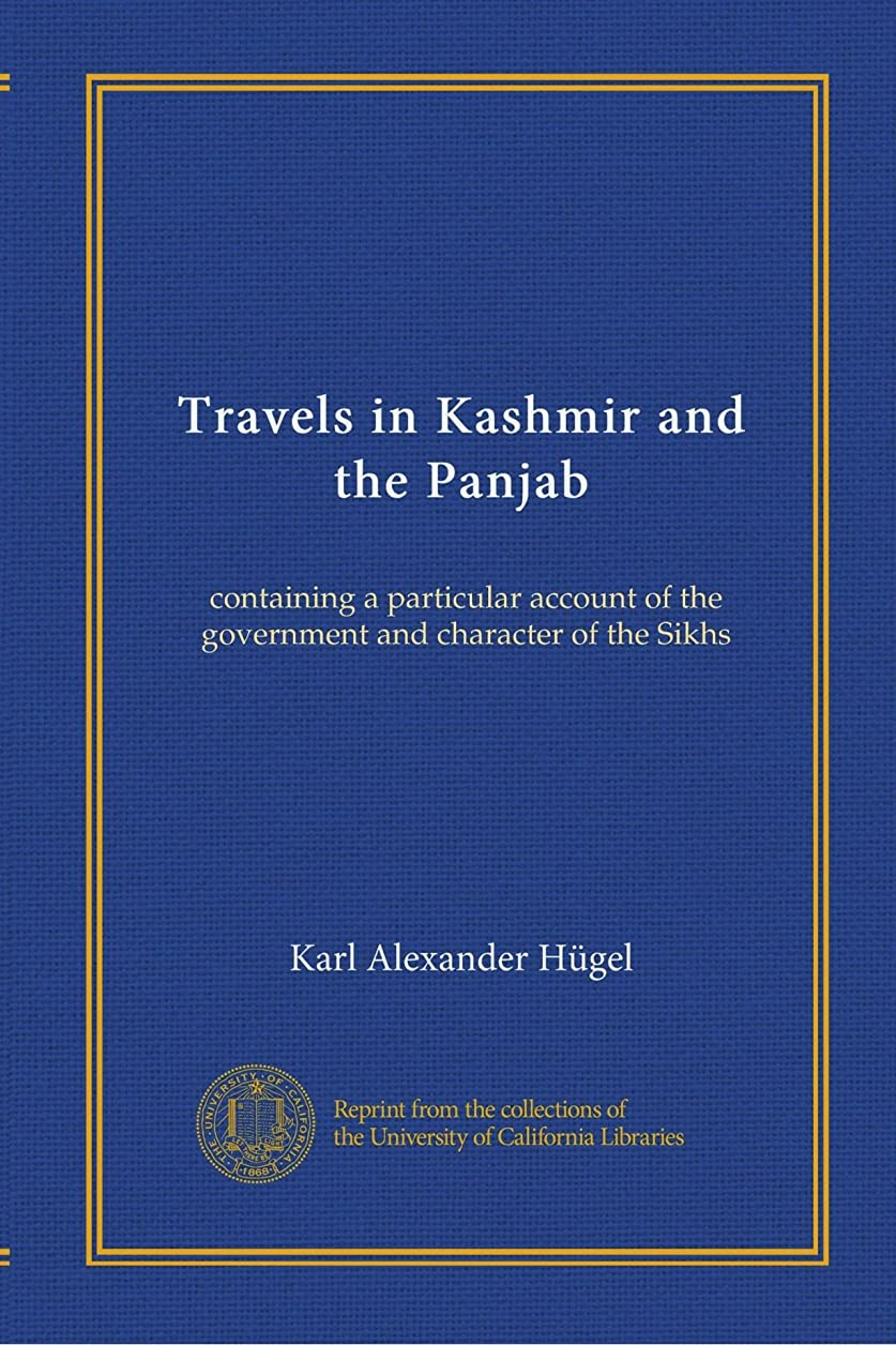 Travels in Kashmir and the Panjab: containing a particular account of the government and character of the Sikhs