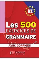 Les 500 exercices de grammaire + corrigés (B2) Format Kindle