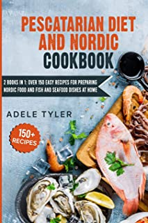 Pescatarian Diet And Nordic Cookbook: 2 Books In 1: Over 150 Easy Recipes For Preparing Nordic Food And Fish And Seafood D...