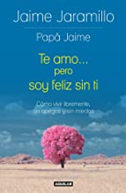 Te amo... pero soy felíz sin ti / I Love You... but I'm Happy without You: Como vivir libremente, sin apegos y sin miedos (Spanish Edition)