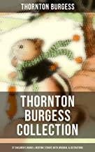 Thornton Burgess Collection: 37 Children's Books & Bedtime Stories with Original Illustrations: Mother West Wind Collectio...