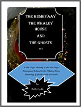 The Kumeyaay, the Whaley House, and the Ghosts: Is the Tragic History of the San Diego Kumeyaay Related to the Whaley House Haunting, if Ghosts Truly Do Exist?