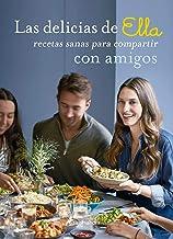 LAS DELICIAS DE ELLA, RECETAS SANAS PARA DISFRUTAR CON TUS AMIGOS: Recetas sanas para compartir con amigos (Salamandra fun&food)