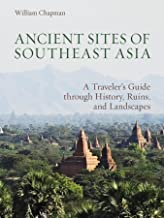 Ancient Sites of Southeast Asia: A Traveler's Guide through History, Ruins, and Landscapes