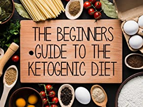 The Beginners Guide To The Ketogenic Diet