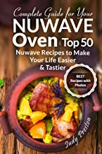 Complete Guide for your Nuwave Oven: Top 50 Nuwave Recipes to Make your Life Eas